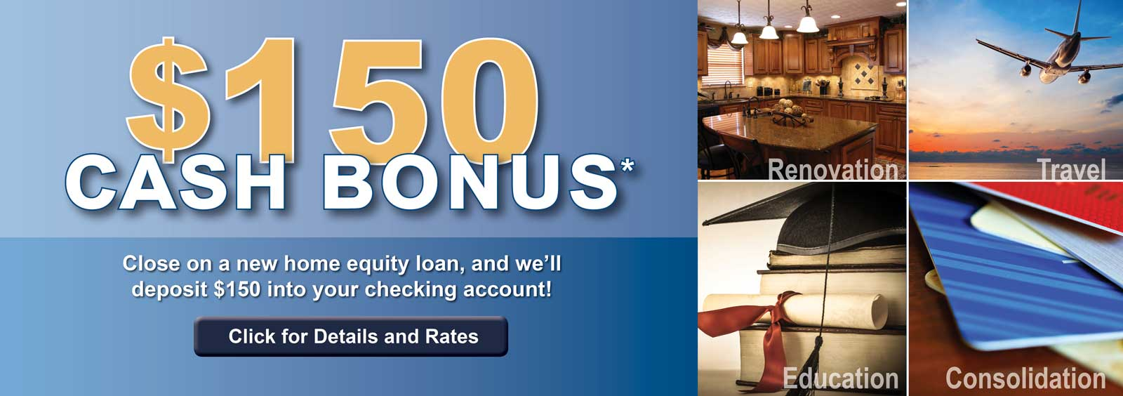 150 Cash Bonus* when you close on a new home equity loan